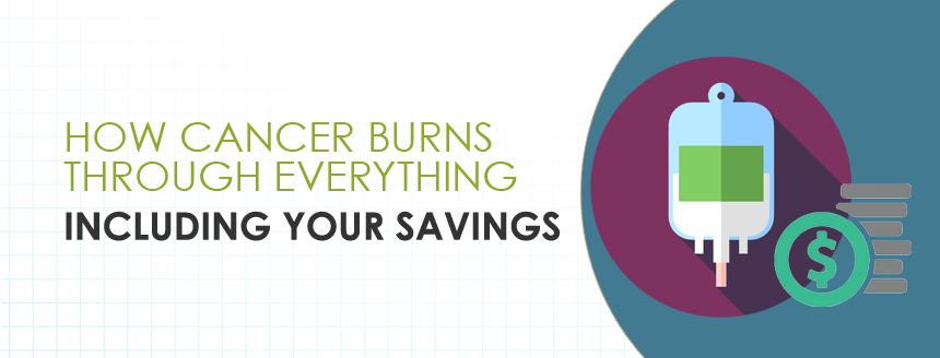 How cancer burns through everything including your savings