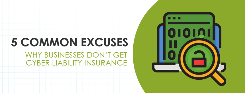 5 Common Excuses for Not Getting Cyber Liability Insurance