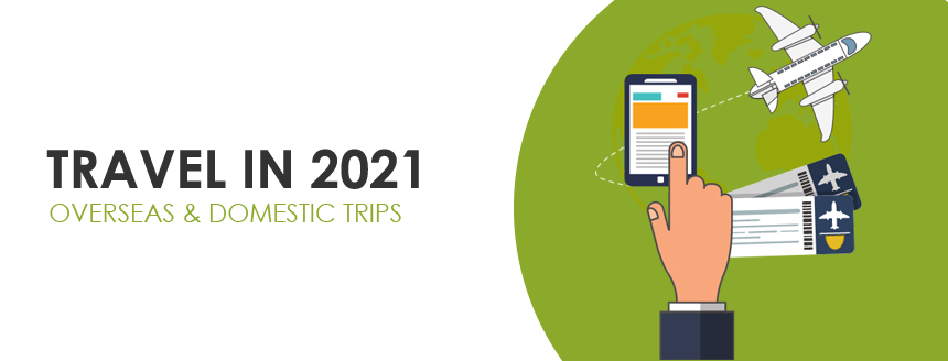 Travel in 2021: Overseas and Domestic Trips
