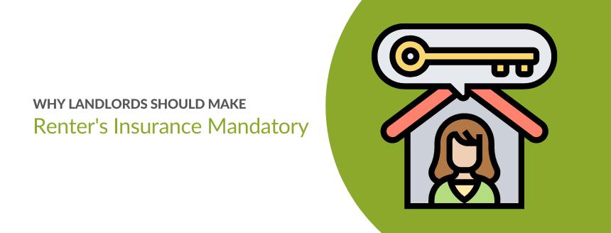 Why Landlords Should Make Renter's Insurance Mandatory
